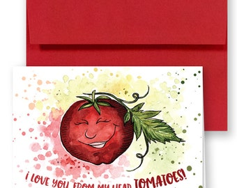 I love you, from my head TOMATOES! Greeting Card Pun.