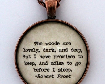 The Woods Are Lovely Dark And Deep But I Have Promises To Keep and Miles To Go Before I Sleep Poet Robert Frost Poem Quote Pendant Necklace