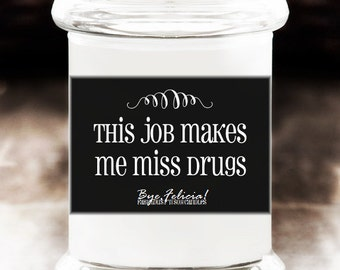 This Job Makes Me Miss Drugs Soy Candle - coworker gifts, gift for coworker, gift for him, gift for her, funny gifts for him