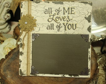 "Picture Frame/Picture Holder ""All Of Me Loves All Of You"" Sign, Custom Made, Hand Painted, Shabby Chic, Cottage Chic, Vintage"