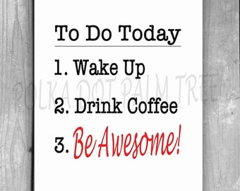 INSTANT DOWNLOAD Wake Up Drink Coffee Be Awesome Encouraging Inspirational Black and White Word Art Wall Art 8 X 10 Printable PDF