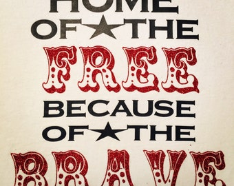 Home of the Free because of the Brave...