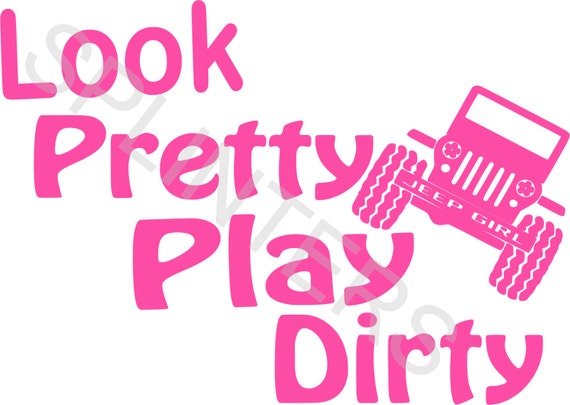 Look Pretty Play Dirty Jeep Svg File From