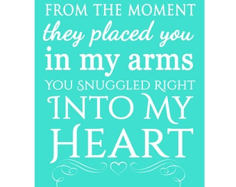 From The Moment They Placed You in My Arm You Snuggled Right into my Heart Wall Art Turquoise Nursery art Quote decor 8x10 Print(130