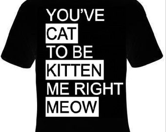 kitten me right cats meow t shirt funny cool cat t-shirts kittens