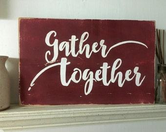 gather sign,inspirational sign,wood handpainted sign,reclaimed wood sign,gather together sign,shabby chic gather sign.gather together plaque