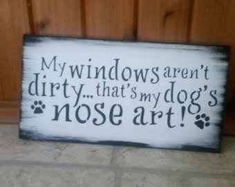 My windows aren't dirty that's my dogs nose art dog's/funny home decor pet owner/christmas birthday gift/pet lover/humorous sign fur baby