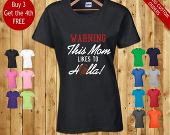 WARNING this mom likes to HOLLA! football t shirt