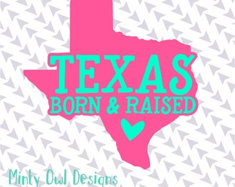 Cricut SVG - Texas Born & Raised SVG - Texas Cut File - I Love Texas - Texas Proud - I'm A Texan - Silhouette