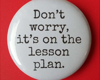 """Badges for Teachers - """"Don't worry, it's on the lesson plan."""""""