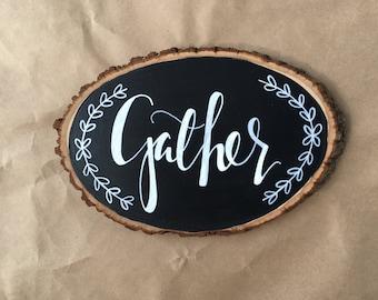 Gather Large Wood Slice Chalkboard, Hand Designed, Hand Lettered, Home Decor