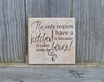 Unique Kitchen Gift, The only reason I have a kitchen is because it came with the house, House Warming Gift, Kitchen Gift, Girlfriend Gift