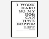 """Gift Ideas Print Typography Poster """"I Work Hard So My Dog Have Better Life"""" Wall Decor Inspirational Print Home Decor Gift"""
