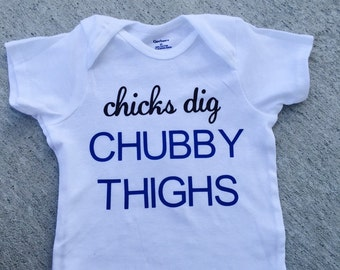 Chicks Dig Chubby Thighs onesie/shirt