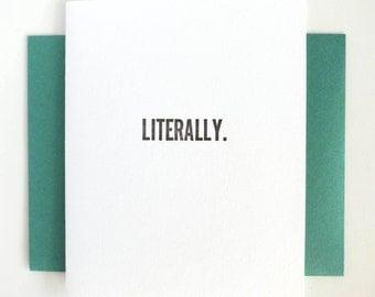 Letterpress Card- Literally- LITERALLY