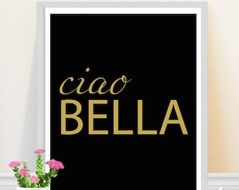 Typography Print - Ciao Bella - Black and Gold typography  Print - Fashion Quote - Home Decor - Ciao Bella Quote - Wall Art