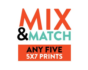 Mix and Match Any Five 5x7 Prints