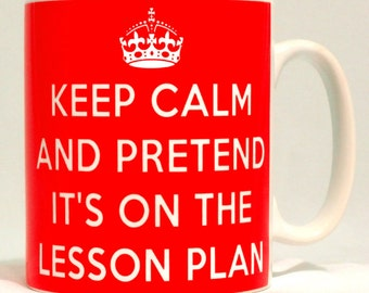 Keep Calm And Pretend It's On The Lesson Plan Mug Can Personalise Teacher Gift