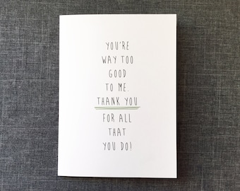 You're way too good to me. Thank you for all that you do! // Thank You Card // Single Card + Envelope // GC0269