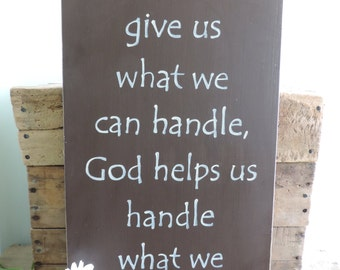 God Doesn't Give Us What We Can Handle Sign, Hand Painted, Wooden Sign, Christian Decor