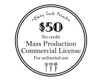 MASS PRODUCTION Commercial Use EXTENDED License, No credit require Unlimited Runs