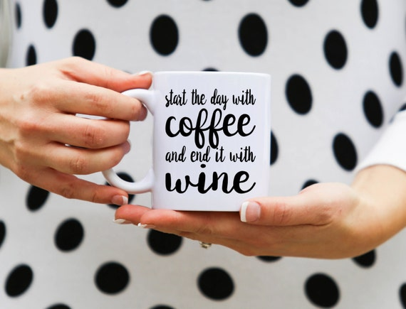 Start The Day With COFFEE And End With WINE | Wine Gift | Funny Gift | Message Mugs | 11 oz.