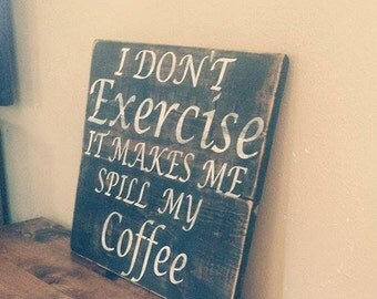 I Don't Exercize It Makes Me Spill My Coffe