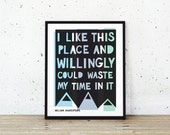 I like this place and willingly could waste my time in it. William Shakespeare Quote, Typography Art Print