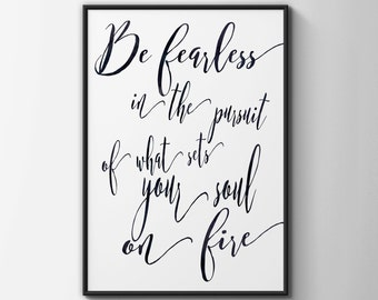 Be fearless in the pursuit of what sets your soul on fire - office art print - inspirational quote print - motivational print