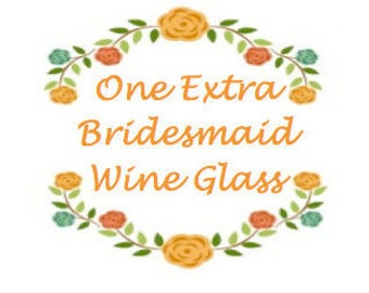 Add On: Extra Bridesmaid Wine Glass