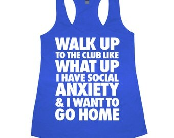 Walk Up To The Club Like What Up I Have Social Anxiety Tank Top Women's Funny Tee Shirt T-Shirt
