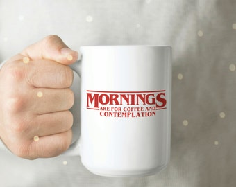 Mornings Are for Coffee and Contemplation Mug - Stranger Things Coffee Mug - Stranger Things Coffee Cup - Funny Coffee Cup - Coworker Mug