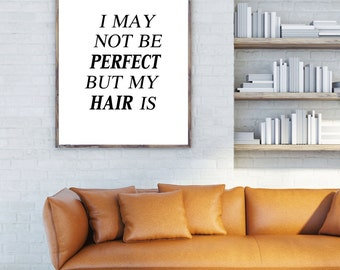 TYPOGRAPHY PRINT printable ( i may not be perfect but my hair is )
