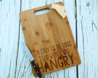 I'm Sorry for the things I Said When I Was HANGRY Cutting Board, Cheese Board, Custom, Personalized, Bread Board, Bamboo, Engraved, Funny