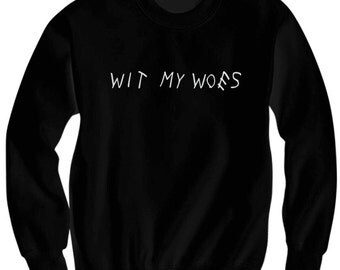 Drake Sweatshirt Wit My Woes Shirt Ladies Sweatshirts Mens Sweatshirts Tops Tees Cheap Sweaters Cheap Gifts Funny Gifts Christmas Gifts