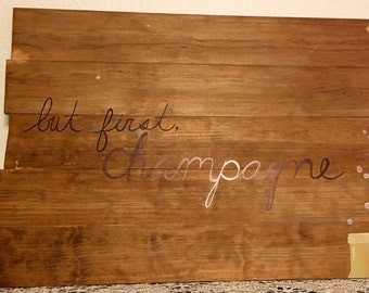 But First, Champagne/ Wooden Sign/ Wall Hanging