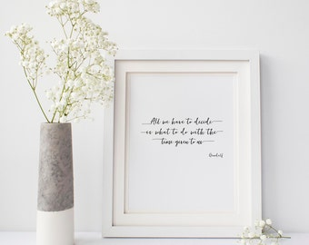 All We Have to Decide, 8x10 Printable, Instant Download, Lord of the Rings Quote, JRR Tolkien, Gandalf