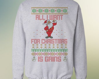 All I want for Christmas is Gains - Ugly Christmas Sweater