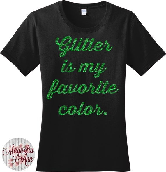 Glitter Is My Favorite Color Women's T-shirt in 7 Different Colors in Sizes Small-4X, Plus Size