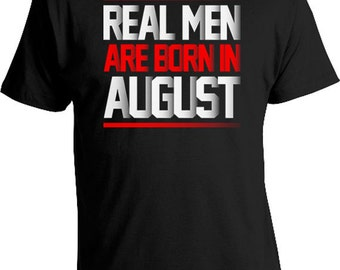 Funny Birthday T Shirt Birthday Gifts Birthday Month Custom Birthday Shirt For Him Bday TShirt Real Men Are Born In August Mens Tee DAT-441
