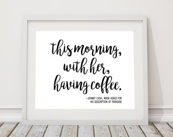 """Johnny Cash This Morning With Her Having Coffee Quote 8"""" x 10"""" DIGITAL DOWNLOAD Printable Home Decor Wall Art"""