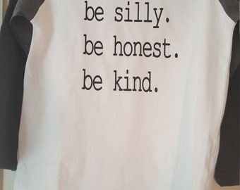 CUSTOM TSHIRT...Be Silly. Be Honest. Be Kind.