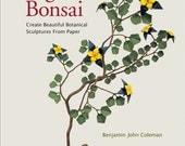 Origami Bonsai: Create Beautiful Botanical Sculptures From Paper [Origami Book & Instructional DVD] Hardcover, by Benjamin John Coleman