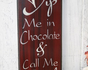 Dip Me in Chocolate and Call Me Dessert - Funny Wooden Sign - Chocolate Sign Decor