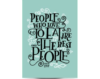 A3 Art Print - 'People Who Love to Eat are Always the Best People' - Illustrated Quote / Hand Lettering / Typographic Quote
