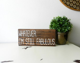 Whatever I'm Still Fabulous Sign - Hippie Home Decor - Girls Room Decor - Sarcastic Gift - Good Vibes Only - Drama Queen Wall Hanging