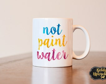Not Paint Water Mug, Artist Mug, Gift for Artist, Painters Mug, gift for painter, Artist gift, watercolor mug, artist, painters, gift