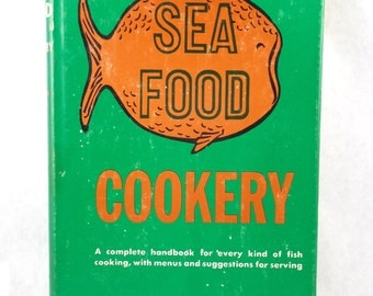 Sea Food Cookery Complete Handbook For Every Kind of Fish Cooking Vintage Book Cookbook Cooking Kitchen 40s