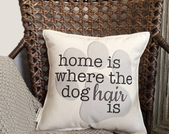 "12"" Home Is Where The Dog Hair Is Pillow - Insert Included - Cotton Canvas - Toggle and Loop Closure - Dog Lover Gift - Paw Print Pillow"