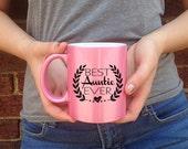 Pink Mug, Pink Metallic mug, Best Auntie Ever Coffee Mug, 11 oz Ceramic Mugs, Cute mugs, Gifts for Sister